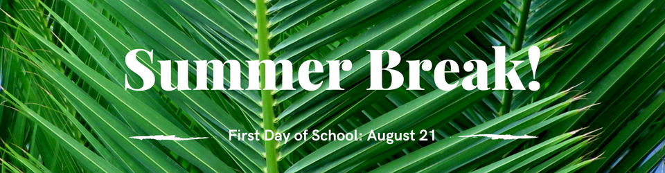 Summer break. First day of school: August 21.